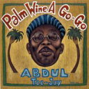 Abdul Tee-jay / Palm Wine A Go-go 【CD】