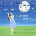 艺人名: L - 【送料無料】 Lisa Loeb / Elizabeth Mitchell / Catch The Moon 輸入盤 【CD】