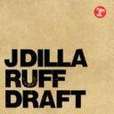 Artist Name: J - J Dilla ジェイディラ / Ruff Draft 輸入盤 【CD】