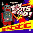 艺人名: H - Hexstatic / When Robots Go Bad 【CD】