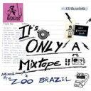 藝人名: Z - 【送料無料】 Zoo Brazil / It's Only A Mixtape 輸入盤 【CD】
