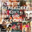 艺人名: E - Eugene Blacknell / We Can't Take Life For Granted 輸入盤 【CD】