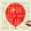 藝人名: P - Presidents Of The Usa プレジデントオブユーエスエー / These Are The Good Times 【CD】
