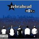 Artist Name: Z - ZEBRAHEAD ゼブラヘッド / Mfzb 【CD】