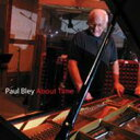 Artist Name: P - Paul Bley ポールブレイ / About Time 輸入盤 【CD】