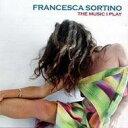 藝人名: F - Francesca Sortino フランチェスカソルティーノ / Music I Play 輸入盤 【CD】