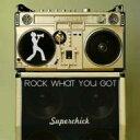 藝人名: S - Superchick / Rock What You Got 輸入盤 【CD】