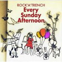 艺人名: Ra行 - ROCK'A'TRENCH ロッカトレンチ / Every Sunday Afternoon 【CD Maxi】