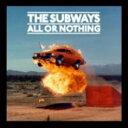 【送料無料】 Subways サブウェイズ / All Or Nothing 輸入盤 【CD】