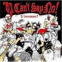 U CAN'T SAY NO! / 5 become 1 【CD】