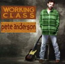 Pete Anderson / Working Class 輸入盤 【CD】