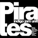 indigo jam unit インディゴジャムユニット / Pirates 【CD】