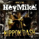 Artist Name: H - HeyMike! / NIPPON DASH 【CD】