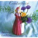 Artist Name: B - 【送料無料】 Barbara Lindblom / Centerpiece 輸入盤 【CD】