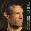 艺人名: R - 【送料無料】 Randy Travis ランディトラビス / I Told You So: The Ultimate Hits Of Randy Travis 輸入盤 【CD】