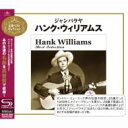 Artist Name: H - Hank Williams ハンクウィリアムス / Best Selection: ジャンバラヤ 【SHM-CD】