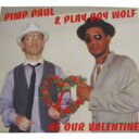Artist Name: P - 【送料無料】 Pimp Paul & Play Boy Wolf / Be Our Valentine 輸入盤 【CD】