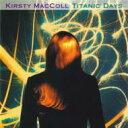 艺人名: K - Kirsty Maccoll / Titanic Days 【CD】