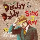 Sing J Roy / DEE JAY DADDY 【CD】