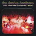 [初回限定盤 ] Doobie Brothers ドゥービーブラザーズ / What We're Once Vices Are Nowhabits: ドゥービー天国 【SHM-CD】