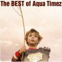 【送料無料】 Aqua Timez アクアタイムズ / The BEST of Aqua Timez