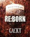 【送料無料】 GACKT ガクト / RE: BORN 【CD】