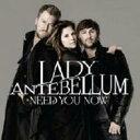 艺人名: L - Lady Antebellum レディアンテベラム / Need You Now 輸入盤 【CD】