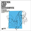 Artist Name: T - 【送料無料】 Trijntje Oosterhuis (Traincha) トリーンティオーステルハイス / Never Can Say Goodbye 輸入盤 【CD】