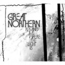 艺人名: G - Great Northern / Remind Me Where The Light Is 【CD】