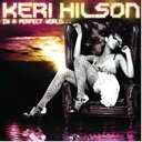 Artist Name: K - Keri Hilson ケリーヒルソン / In A Perfect World (Revised International Version) 輸入盤 【CD】