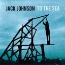 Artist Name: J - Jack Johnson ジャックジョンソン / To The Sea 【CD】