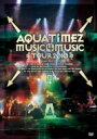 Aqua Timez アクアタイムズ / Aqua Timez Music 4 Music tour