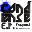 艺人名: Ha行 - Fragment フラグメント / condense E.P. 【CD Maxi】