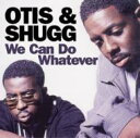 Otis And Shugg / We Can Do Whatever 輸入盤 【CD】