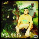 WAX-N-KYN! / WAX-N-KYN! 【CD】