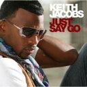 艺人名: K - Keith Jacobs / Just Say Go 【CD】
