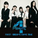 CD+DVD 21%OFF[初回限定盤 ] 4minute フォーミニッツ / FIRST / DREAMS COME TRUE 【初回限定盤B】 【CD Maxi】