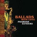 藝人名: P - Pharoah Sanders ファラオサンダース / Ballads With Love: 愛の バラード 【CD】