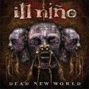 艺人名: I - Ill Nino イルニーニョ / Dead New World 輸入盤 【CD】
