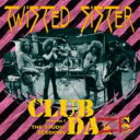 Twisted Sister トゥイステッドシスター / Club Daze Vol 1: The Studio Sessions 【SHM-CD】