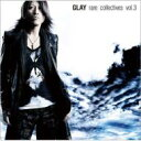 GLAY グレイ / rare collectives vol.3 【CD】