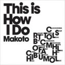 Artist Name: M - Makoto (Dance & Soul) / This Is How I Do 【CD】