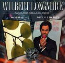 Artist Name: W - 【送料無料】 Wilbert Longmire / Champagne / With All My Love 輸入盤 【CD】