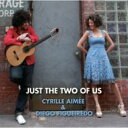 Artist Name: C - Cyrille Aimee / Diego Figueiredo / Just The Two Of Us 【CD】