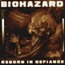 Biohazard (Metal) / Reborn In Defiance 【CD】