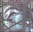 Lives In The Balance/Jackson Browne (反戦ソング)