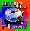 【送料無料】Hard To Find 45s On Cd Vol.8 -'70 Pop Classics 輸入盤 【CD】