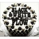 Artist Name: Ha Line - 【送料無料】 FLOW フロウ / BLACK & WHITE 【初回限定盤】 【CD】