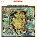 Charles Mingus チャールズミンガス / Tonight At Noon 【CD】