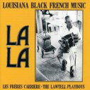 艺人名: F - Freres Carriere & Lawtell Playboys / La La: Louisiana Black French Music 輸入盤 【CD】